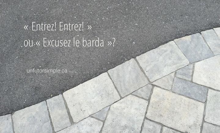 """Asphalte et pavées avec citation : """"Entrez! Entrez!"""" ou """"Excusez le barda""""?"""