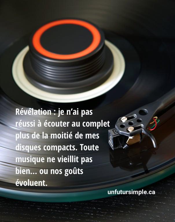 Tourne-disques avec citation : Révélation : je n'ai pas réussi à écouter au complet plus de la moitié de mes disques compacts. Toute musique ne vieillit pas bien... ou nos goûts évoluent.