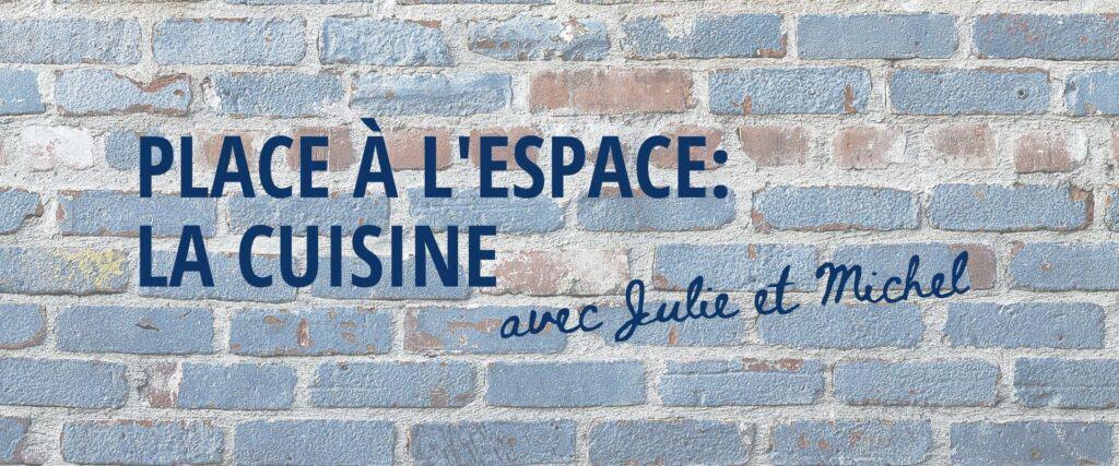 Place à l'espace: la cuisine avec Julie et Michel